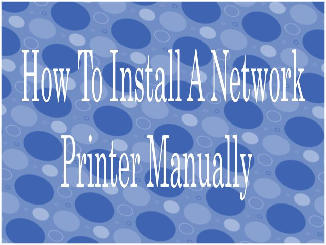 How To Manually Install Network Printer