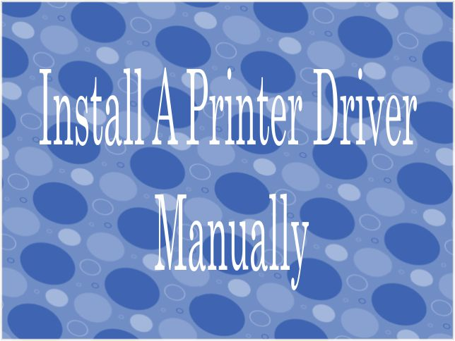 How to Install a Printer Driver Manually