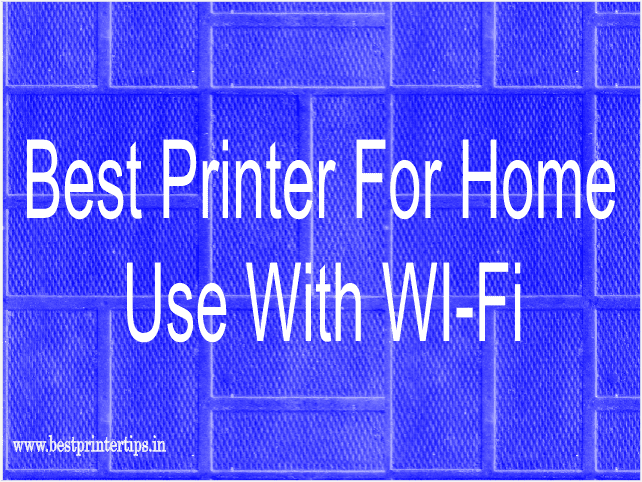 Best Printer For Home Use With WI-FI Under 5000 in India